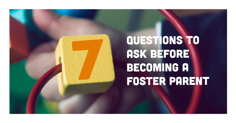 7 questions to ask before becoming a foster parent.